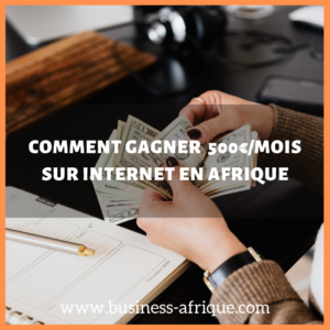 comment gagner 500€/mois sur internet en Afrique depuis chez toi