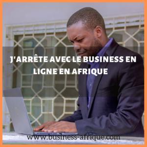 j'arrête le business sur internet en Afrique